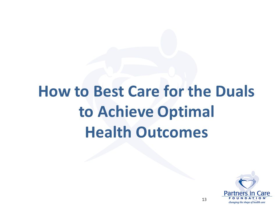 How to Best Care for the Duals to Achieve Optimal Health Outcomes 13