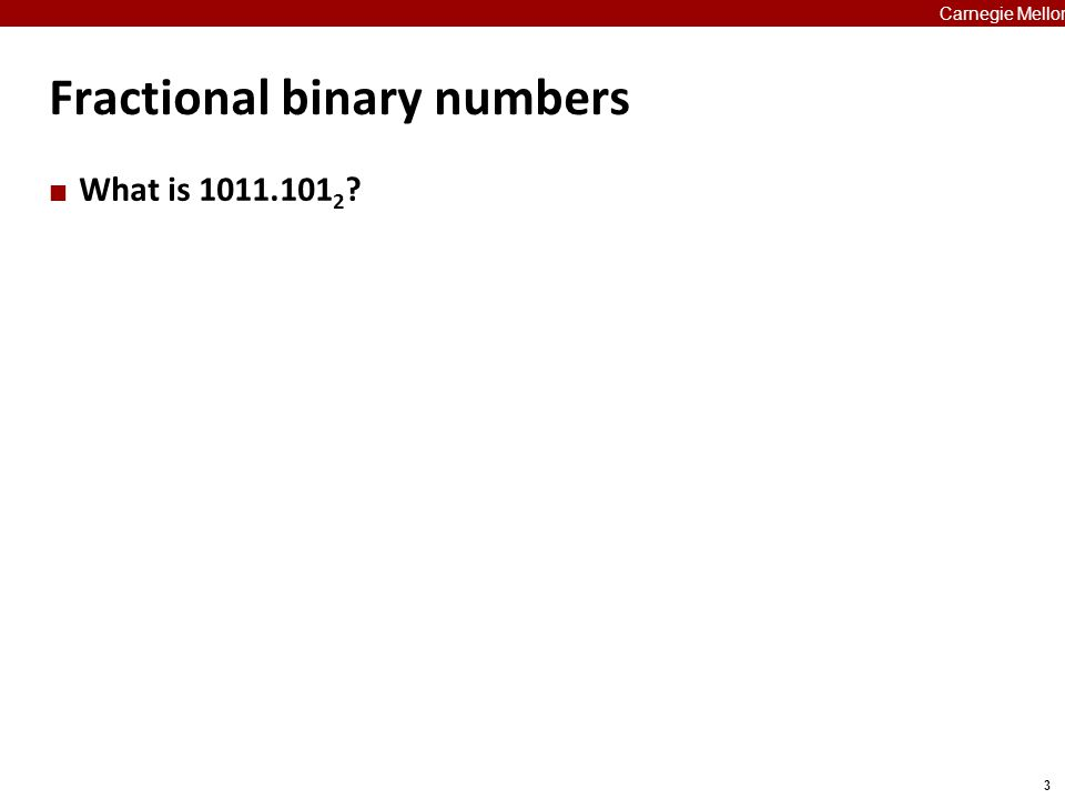 3 Carnegie Mellon Fractional binary numbers What is 1011.101 2 ?