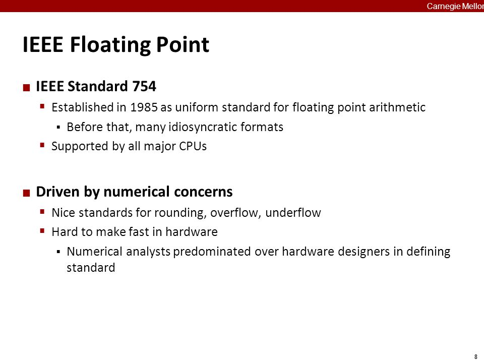 29 Carnegie Mellon Today: Floating Point Background: Fractional binary numbers IEEE floating point standard: Definition Example and properties Rounding, addition, multiplication Floating point in C Summary