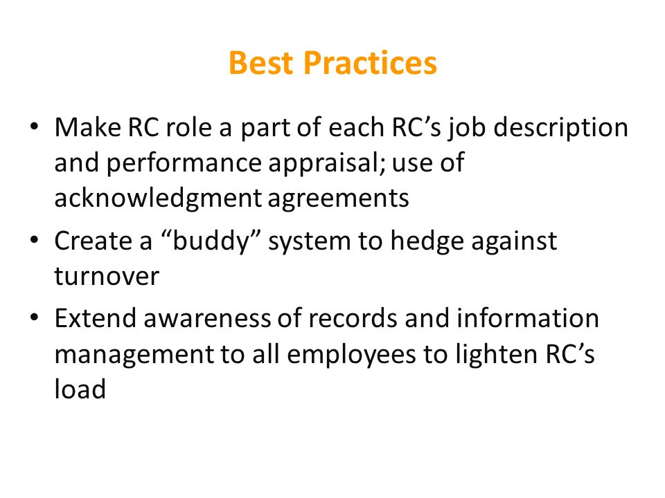 """Best Practices Make RC role a part of each RC's job description and performance appraisal; use of acknowledgment agreements Create a """"buddy"""" system to"""
