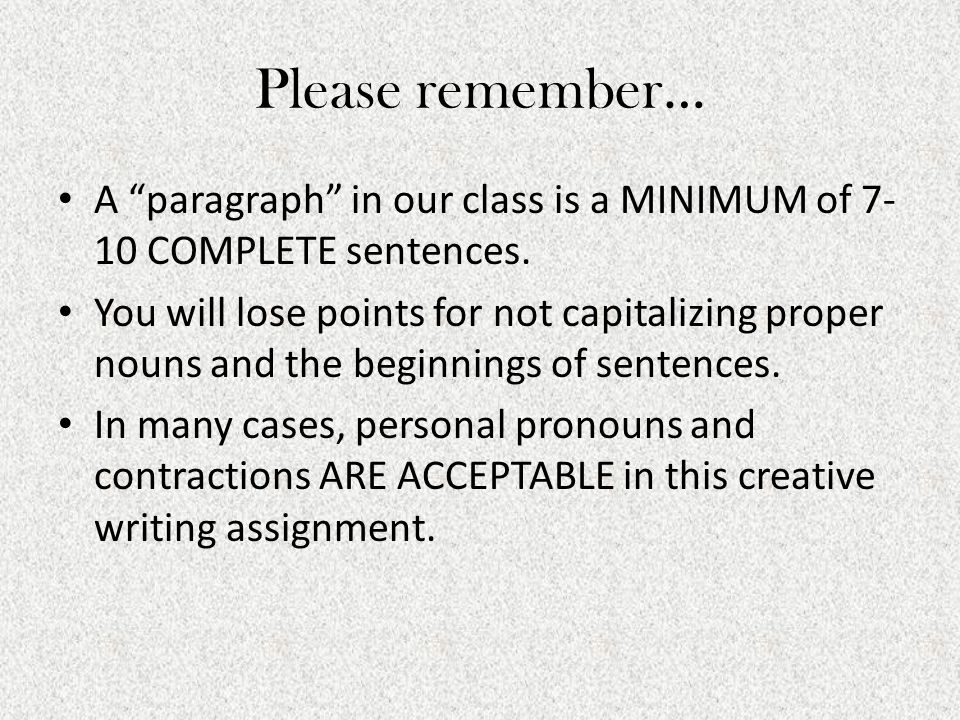 """Please remember… A """"paragraph"""" in our class is a MINIMUM of 7- 10 COMPLETE sentences. You will lose points for not capitalizing proper nouns and the b"""