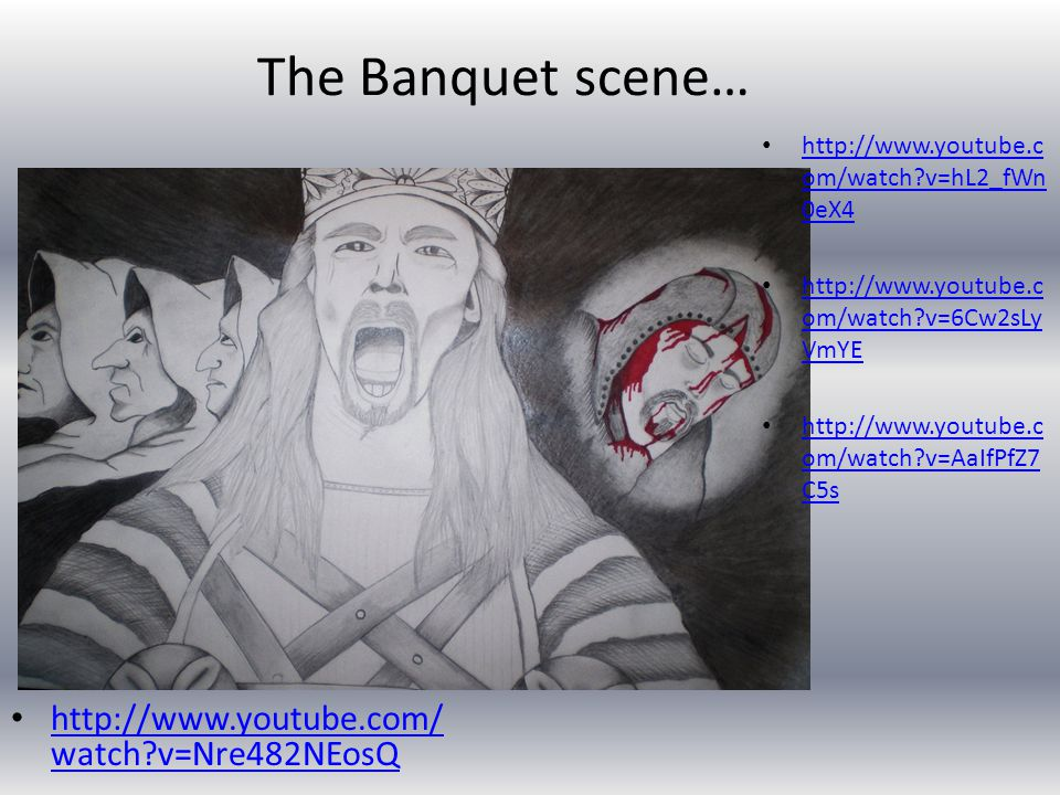 The Banquet scene… http://www.youtube.com/ watch?v=Nre482NEosQ http://www.youtube.com/ watch?v=Nre482NEosQ http://www.youtube.c om/watch?v=hL2_fWn 0eX