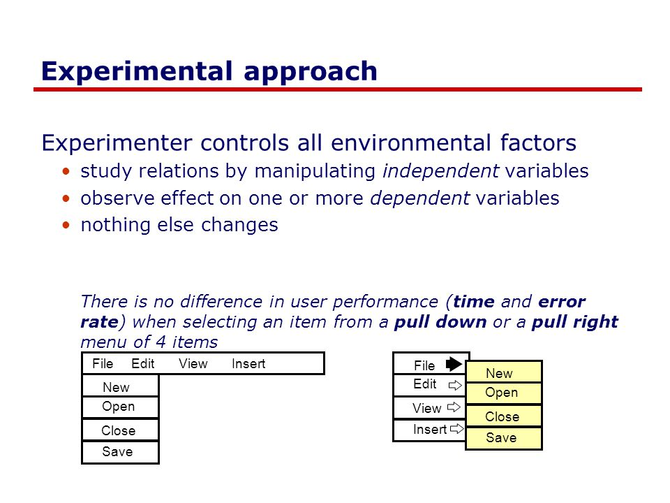 Experimental approach Experimenter controls all environmental factors study relations by manipulating independent variables observe effect on one or m