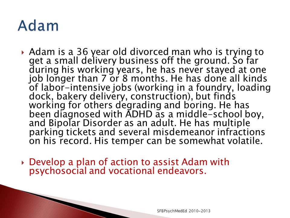  Adam is a 36 year old divorced man who is trying to get a small delivery business off the ground.