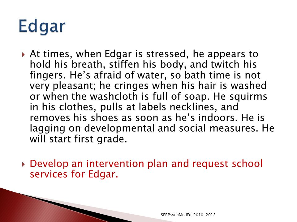  At times, when Edgar is stressed, he appears to hold his breath, stiffen his body, and twitch his fingers.