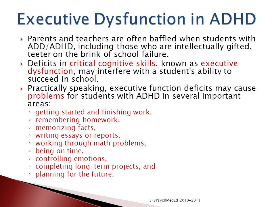  Parents and teachers are often baffled when students with ADD/ADHD, including those who are intellectually gifted, teeter on the brink of school failure.