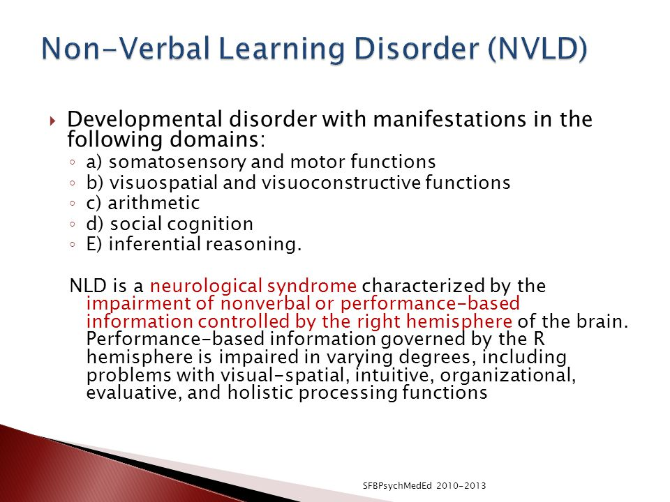  Developmental disorder with manifestations in the following domains: ◦ a) somatosensory and motor functions ◦ b) visuospatial and visuoconstructive functions ◦ c) arithmetic ◦ d) social cognition ◦ E) inferential reasoning.