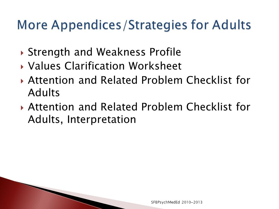  Strength and Weakness Profile  Values Clarification Worksheet  Attention and Related Problem Checklist for Adults  Attention and Related Problem Checklist for Adults, Interpretation SFBPsychMedEd 2010-2013