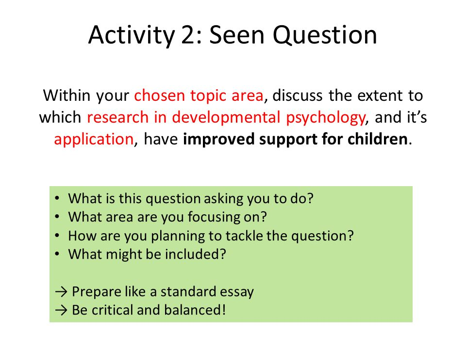 Activity 2: Seen Question Within your chosen topic area, discuss the extent to which research in developmental psychology, and it's application, have