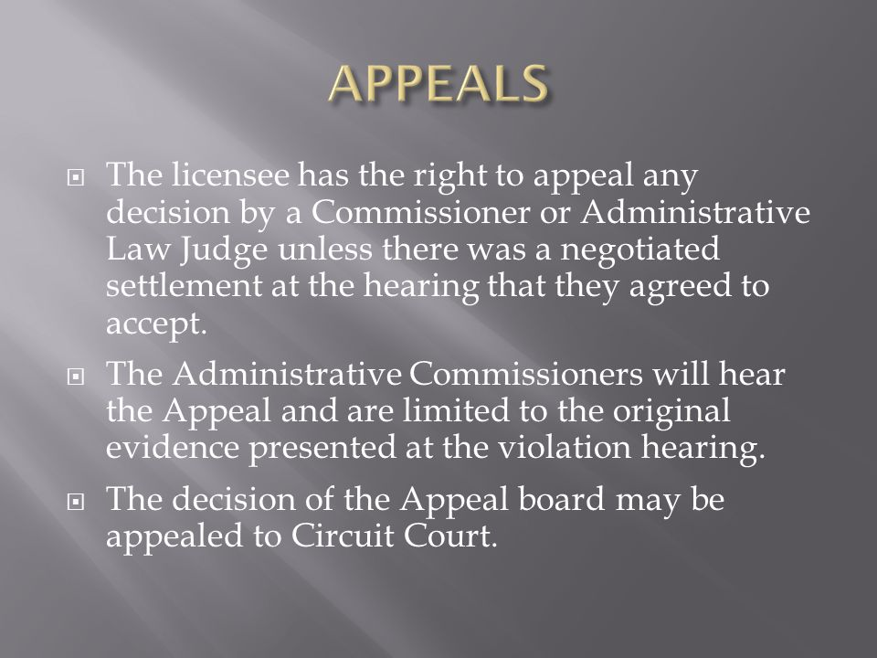  The licensee has the right to appeal any decision by a Commissioner or Administrative Law Judge unless there was a negotiated settlement at the hear