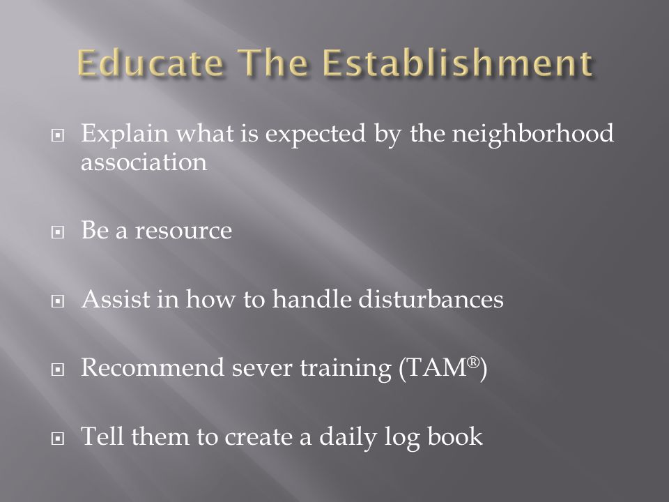  Explain what is expected by the neighborhood association  Be a resource  Assist in how to handle disturbances  Recommend sever training (TAM ® )