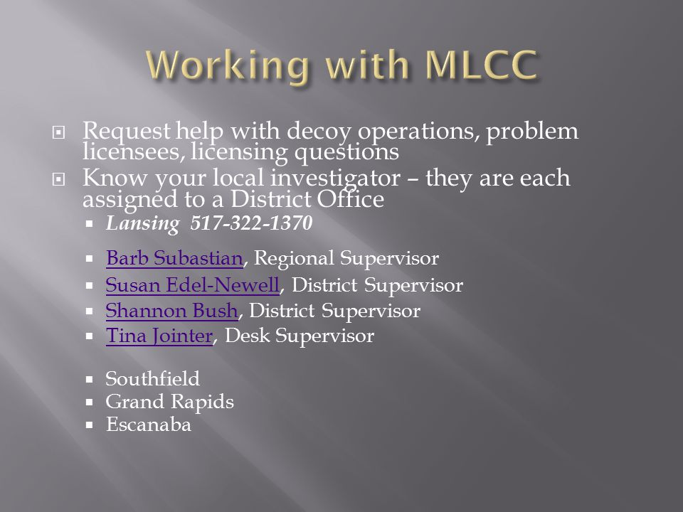  Request help with decoy operations, problem licensees, licensing questions  Know your local investigator – they are each assigned to a District Off