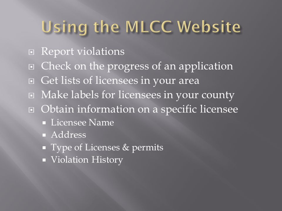  Report violations  Check on the progress of an application  Get lists of licensees in your area  Make labels for licensees in your county  Obtai