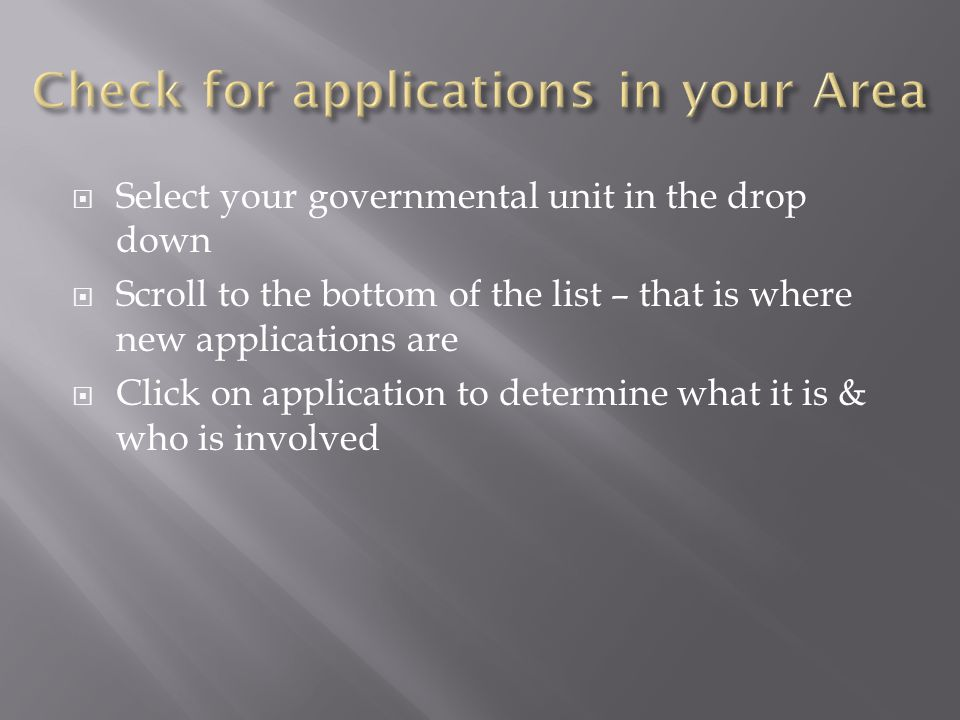  Select your governmental unit in the drop down  Scroll to the bottom of the list – that is where new applications are  Click on application to det
