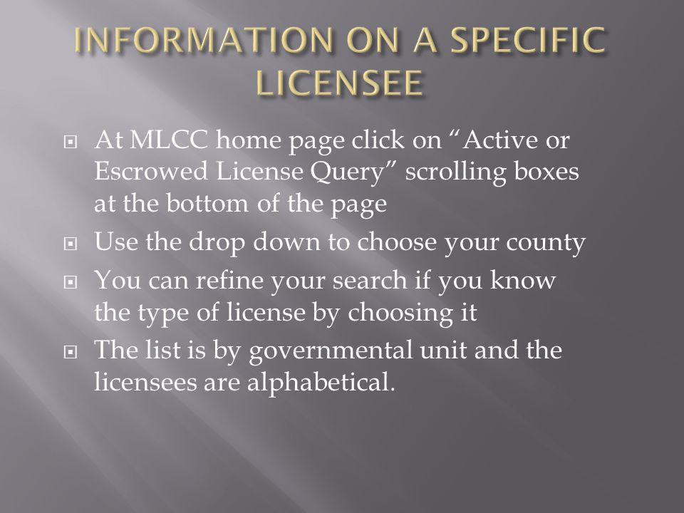 """ At MLCC home page click on """"Active or Escrowed License Query"""" scrolling boxes at the bottom of the page  Use the drop down to choose your county """