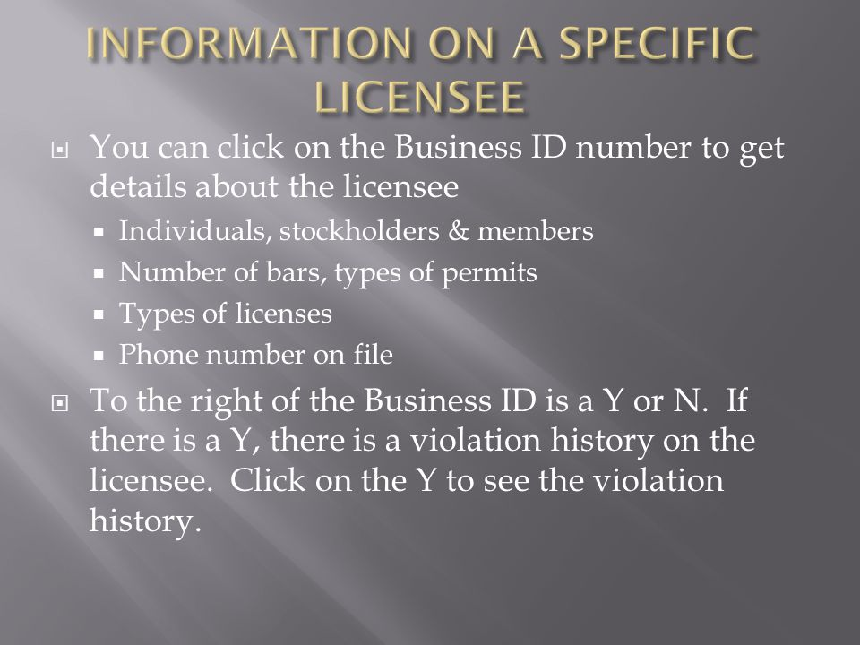  You can click on the Business ID number to get details about the licensee  Individuals, stockholders & members  Number of bars, types of permits 