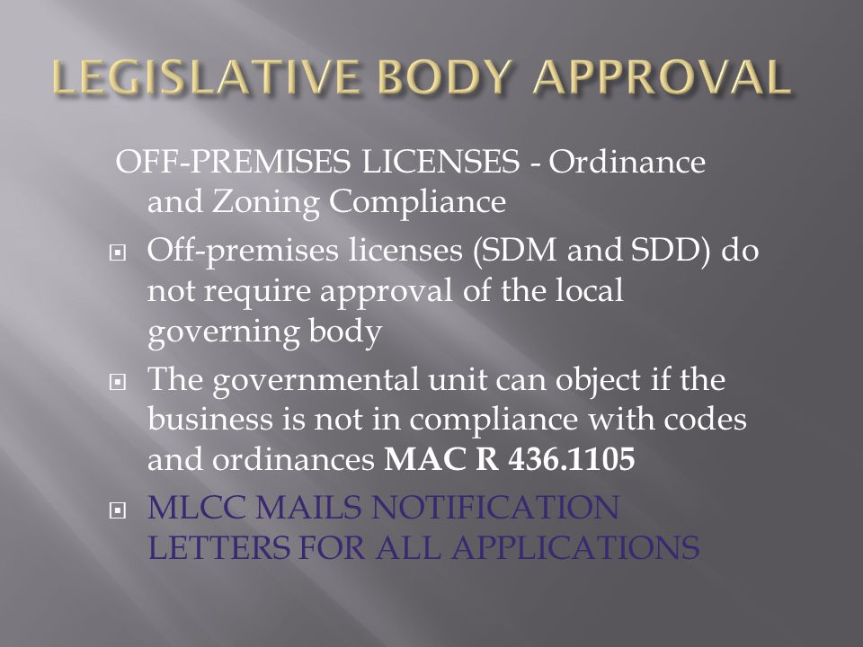 OFF-PREMISES LICENSES - Ordinance and Zoning Compliance  Off-premises licenses (SDM and SDD) do not require approval of the local governing body  Th