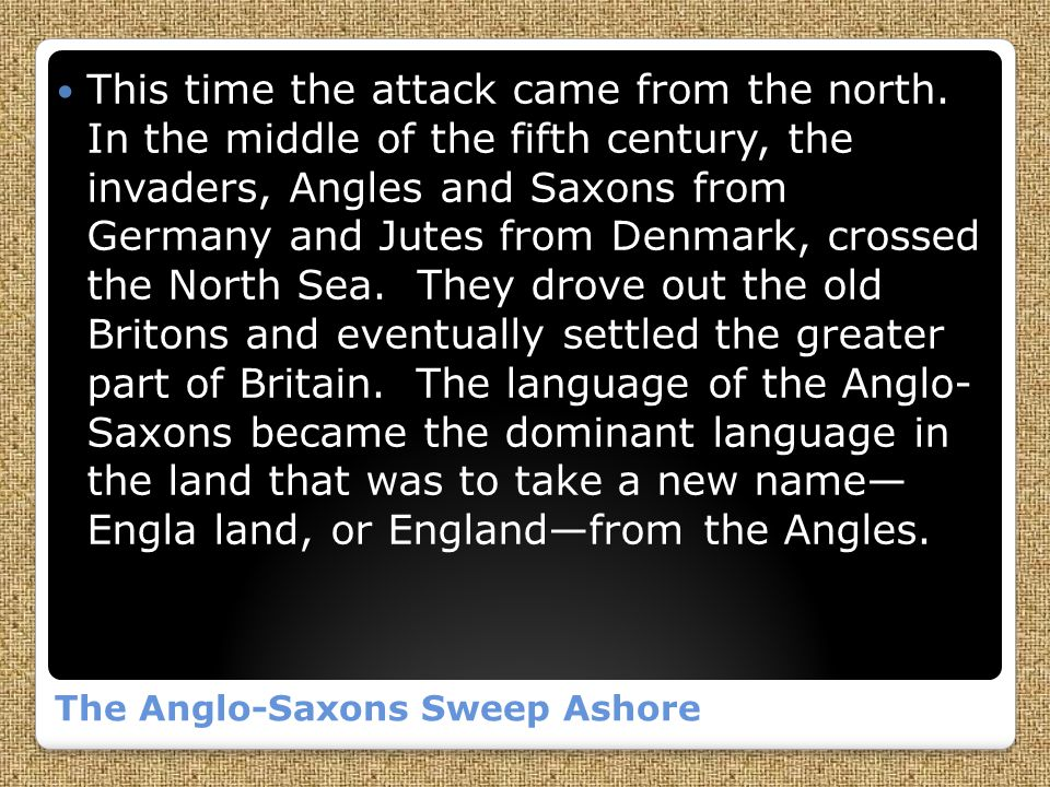 The Anglo-Saxons Sweep Ashore This time the attack came from the north.