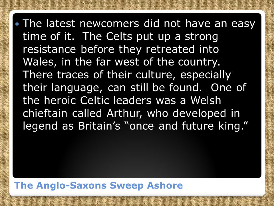 The Anglo-Saxons Sweep Ashore The latest newcomers did not have an easy time of it.