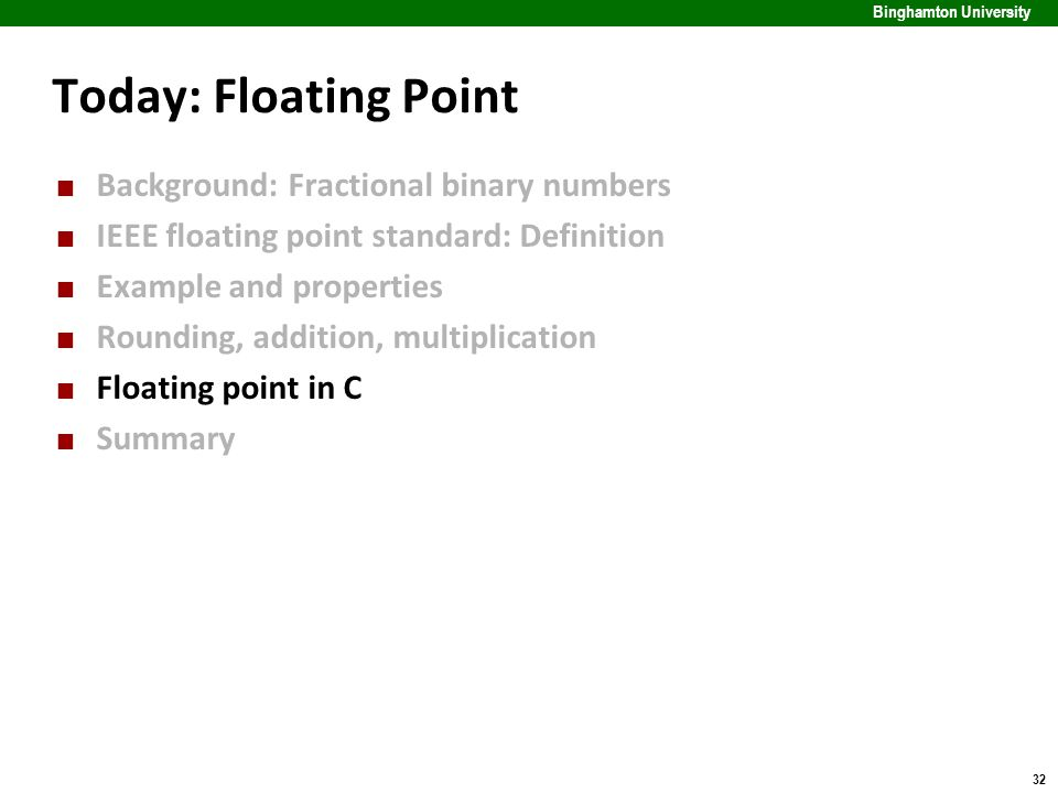 32 Binghamton University Today: Floating Point Background: Fractional binary numbers IEEE floating point standard: Definition Example and properties R