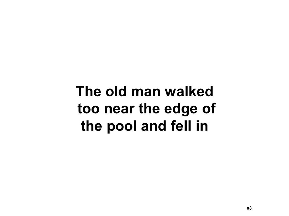 The old man walked too near the edge of the pool and fell in #3