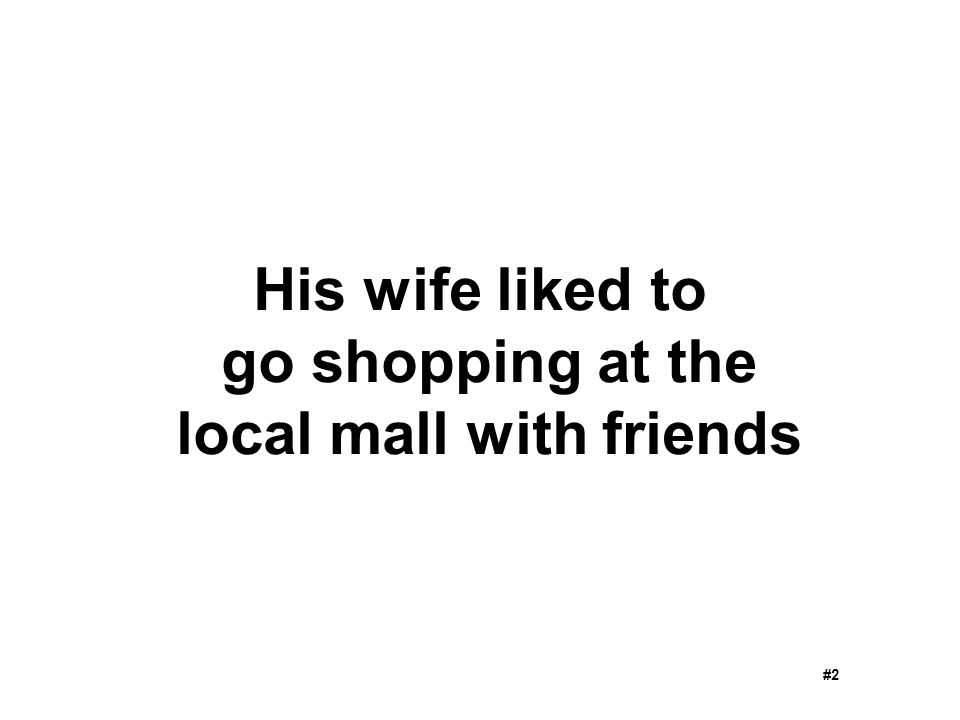 His wife liked to go shopping at the local mall with friends #2