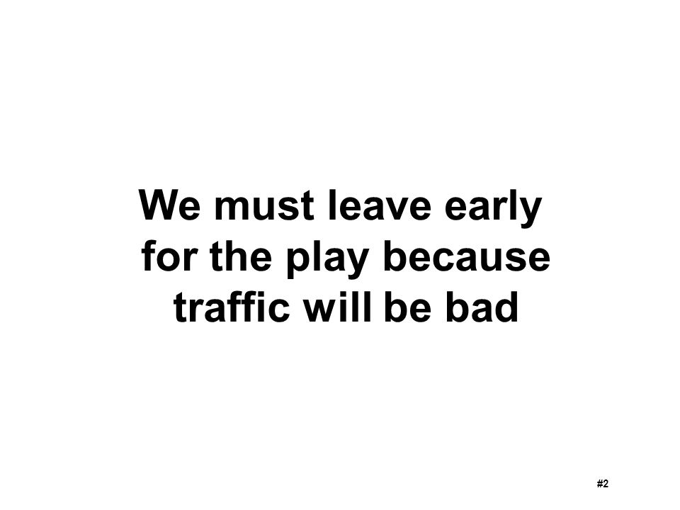 We must leave early for the play because traffic will be bad #2