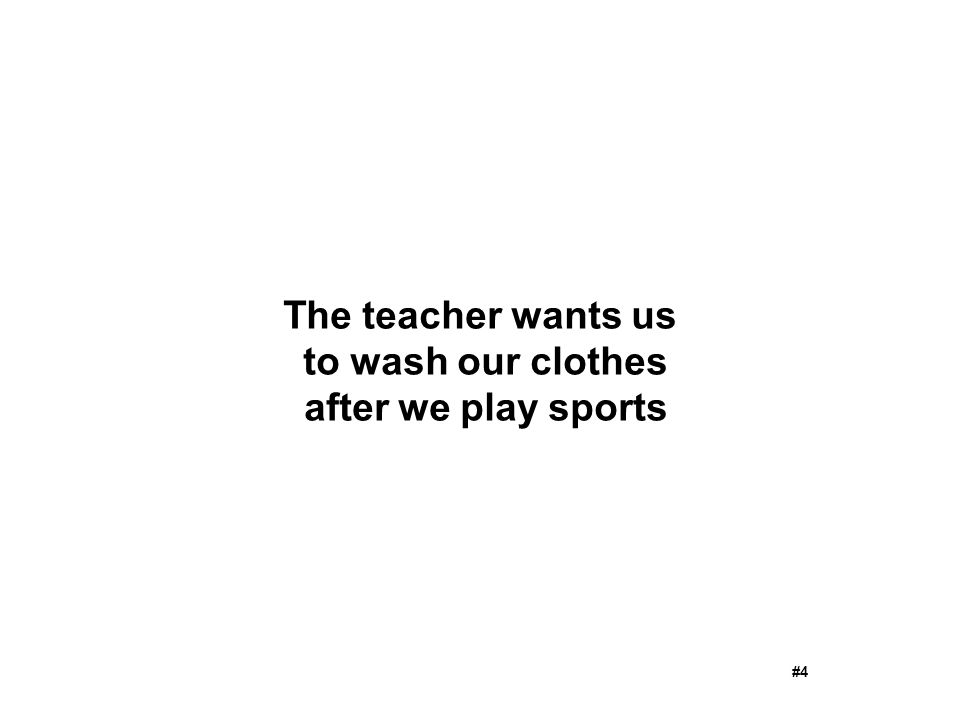 The teacher wants us to wash our clothes after we play sports #4