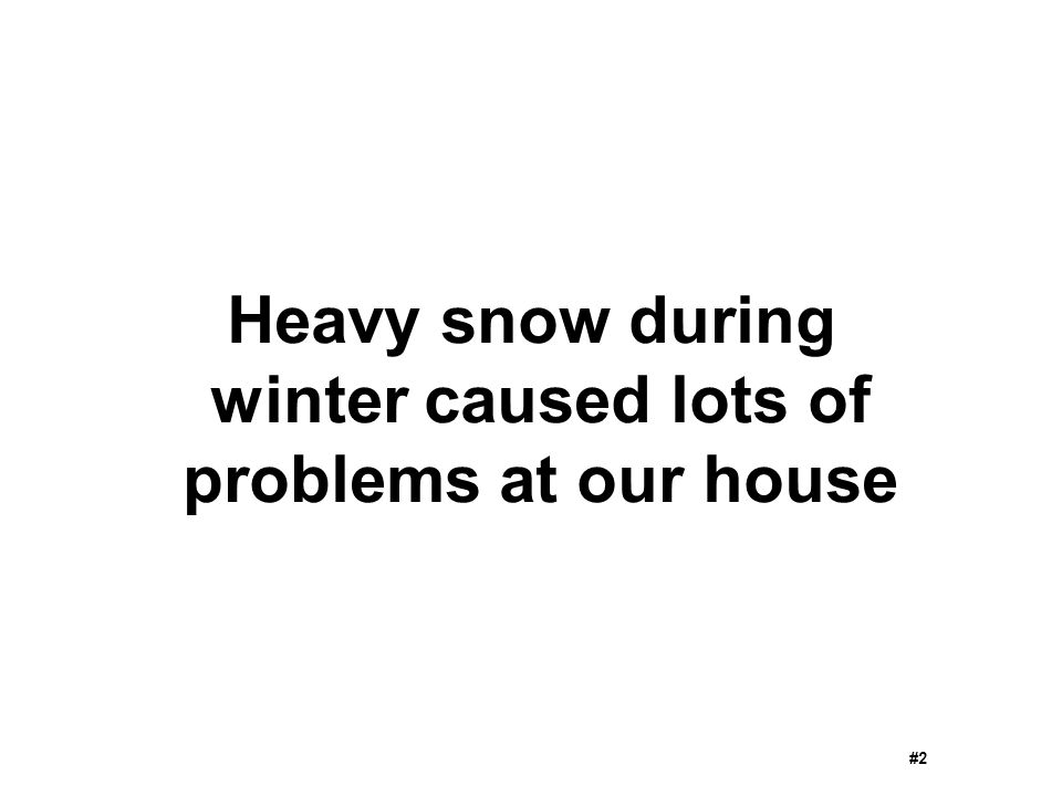 Heavy snow during winter caused lots of problems at our house #2