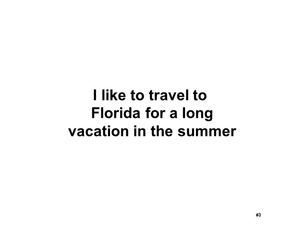 I like to travel to Florida for a long vacation in the summer #3