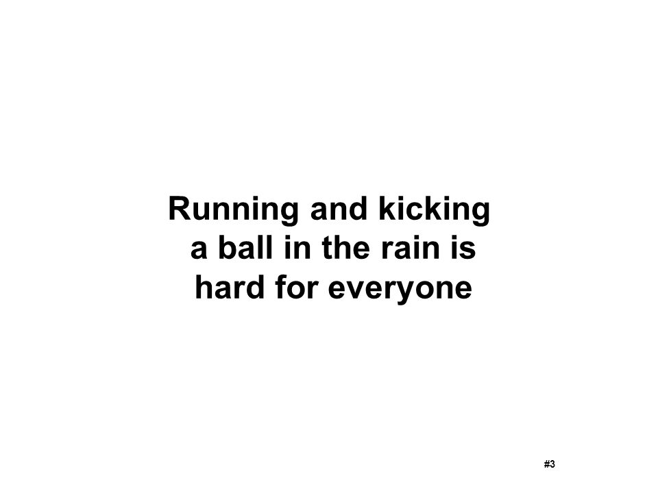 Running and kicking a ball in the rain is hard for everyone #3