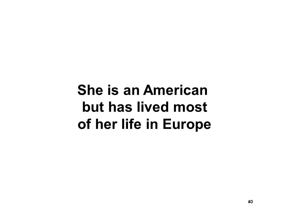 She is an American but has lived most of her life in Europe #3