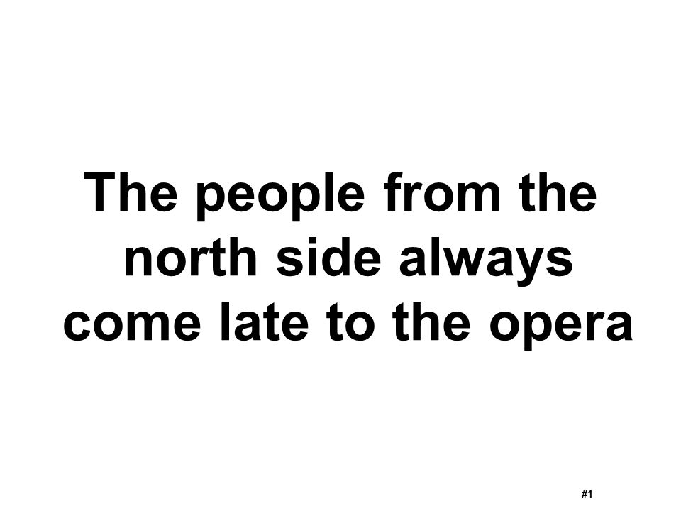 The people from the north side always come late to the opera #1