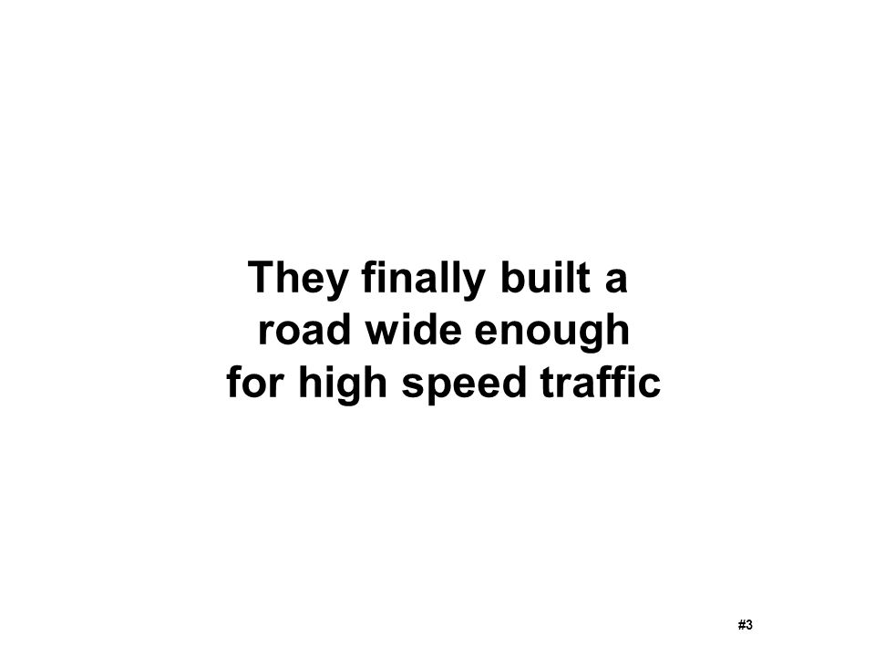 They finally built a road wide enough for high speed traffic #3