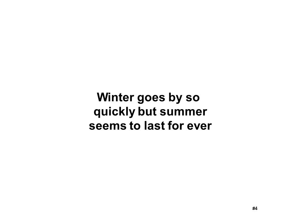 Winter goes by so quickly but summer seems to last for ever #4