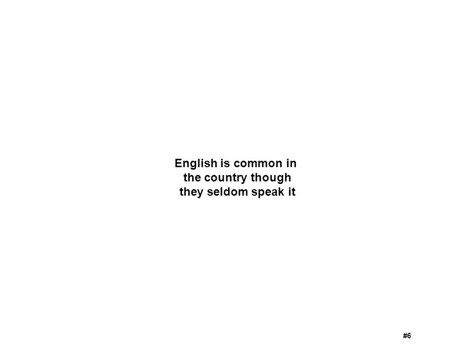 English is common in the country though they seldom speak it #6