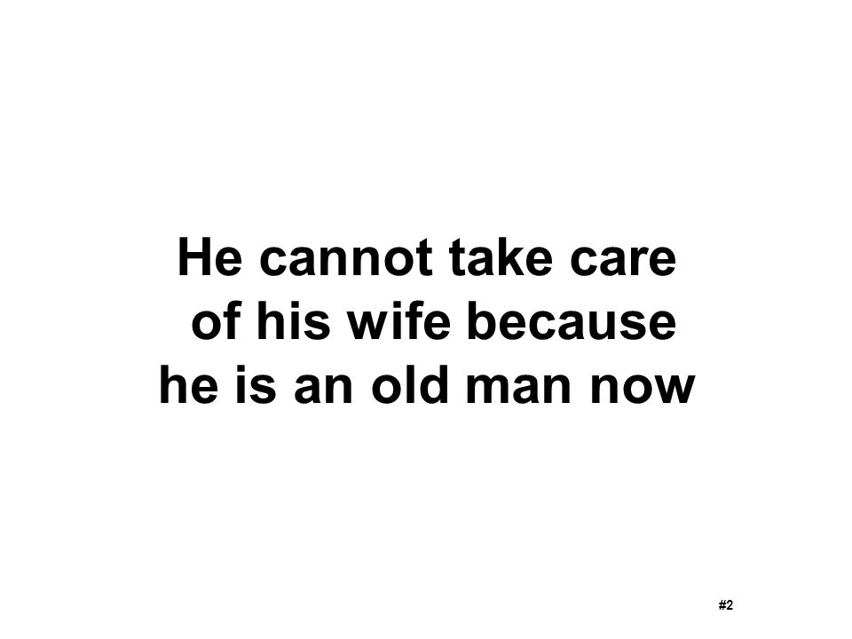 He cannot take care of his wife because he is an old man now #2