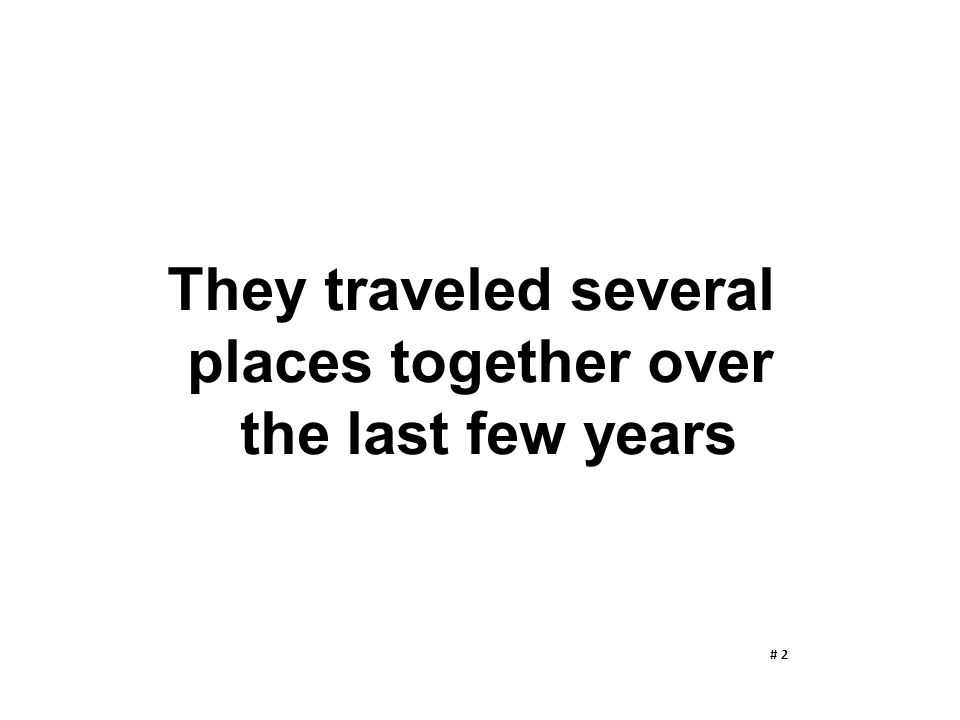They traveled several places together over the last few years # 2