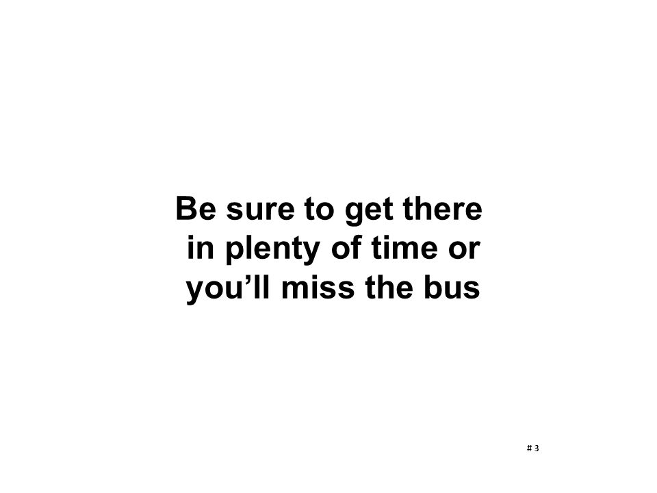 Be sure to get there in plenty of time or you'll miss the bus # 3