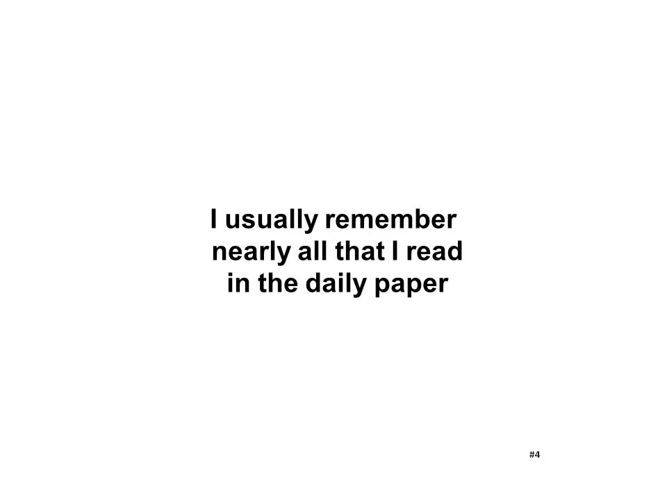 I usually remember nearly all that I read in the daily paper #4