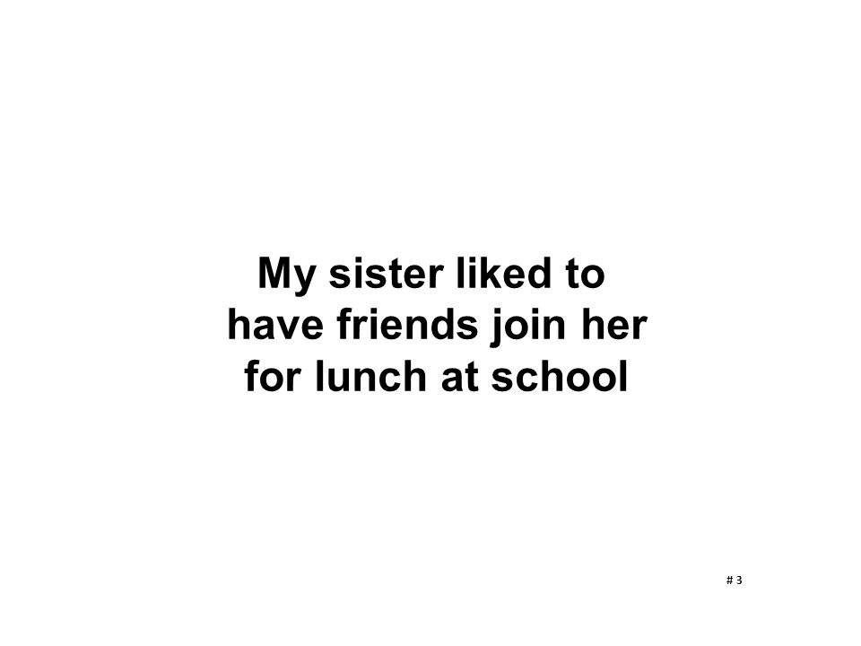 My sister liked to have friends join her for lunch at school # 3