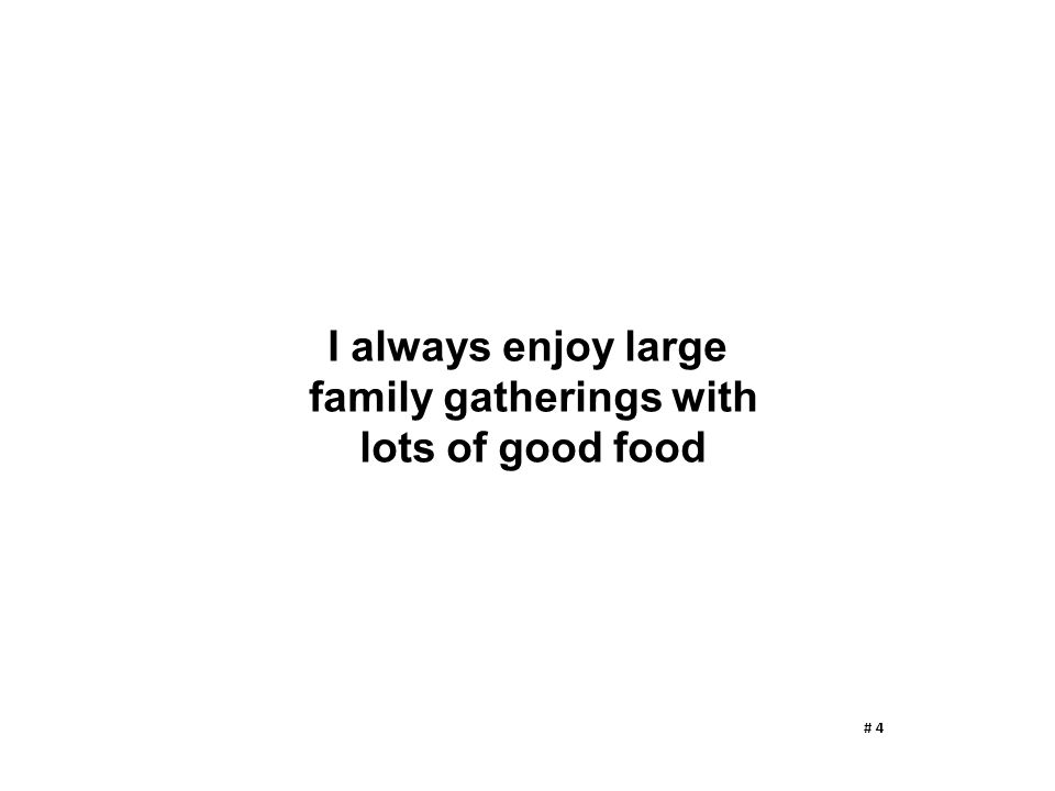 I always enjoy large family gatherings with lots of good food # 4