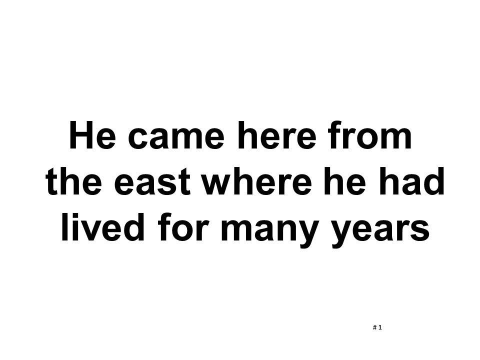 He came here from the east where he had lived for many years # 1