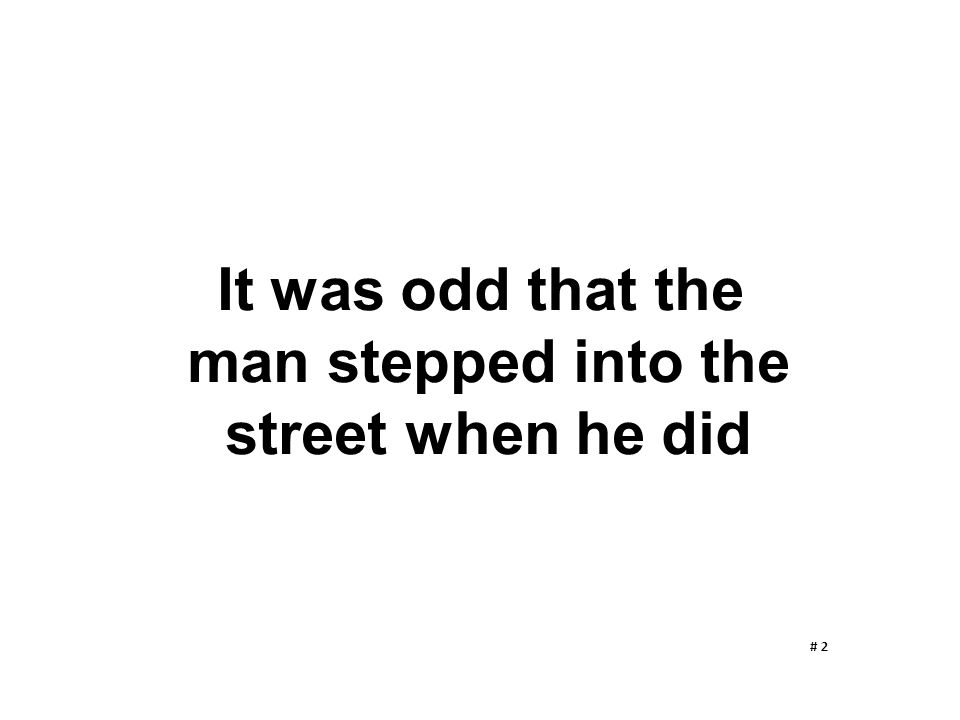 It was odd that the man stepped into the street when he did # 2