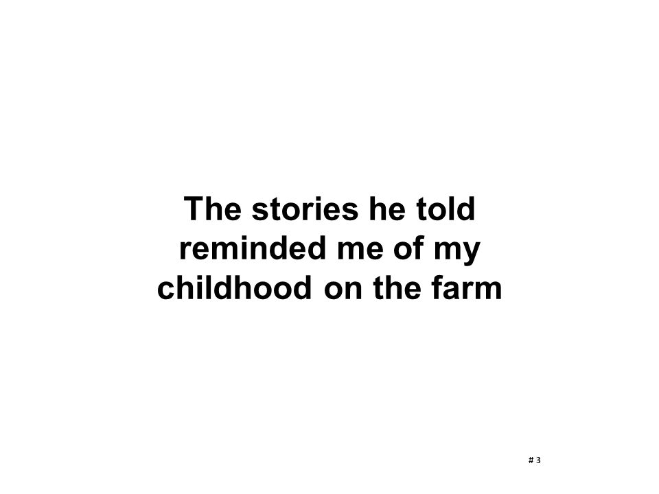The stories he told reminded me of my childhood on the farm # 3