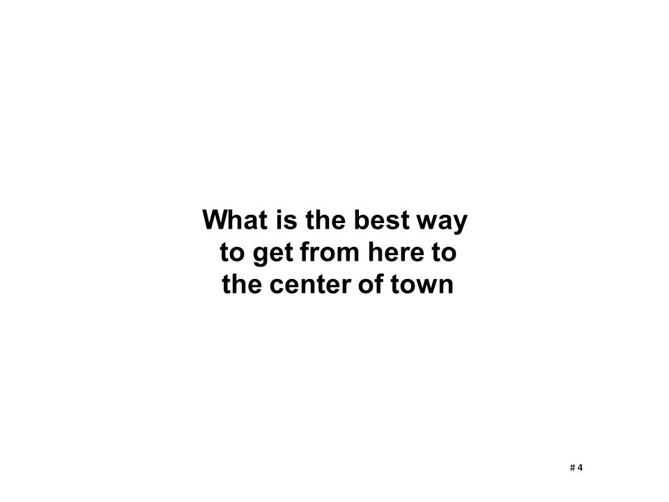 What is the best way to get from here to the center of town # 4