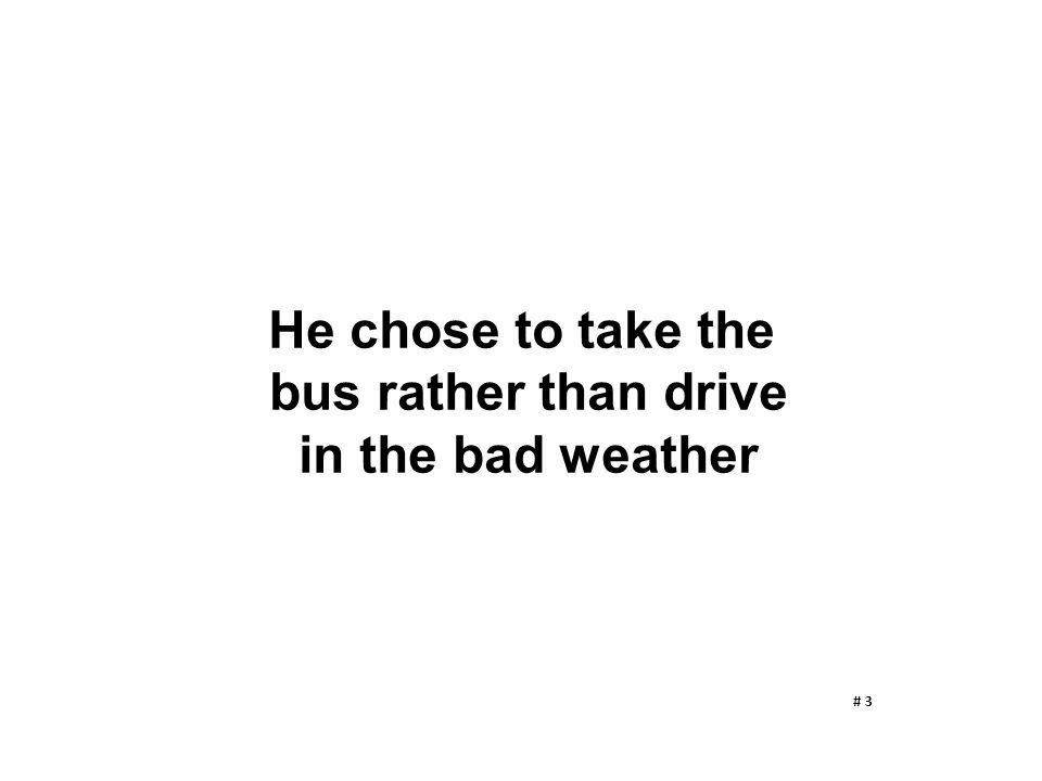 He chose to take the bus rather than drive in the bad weather # 3