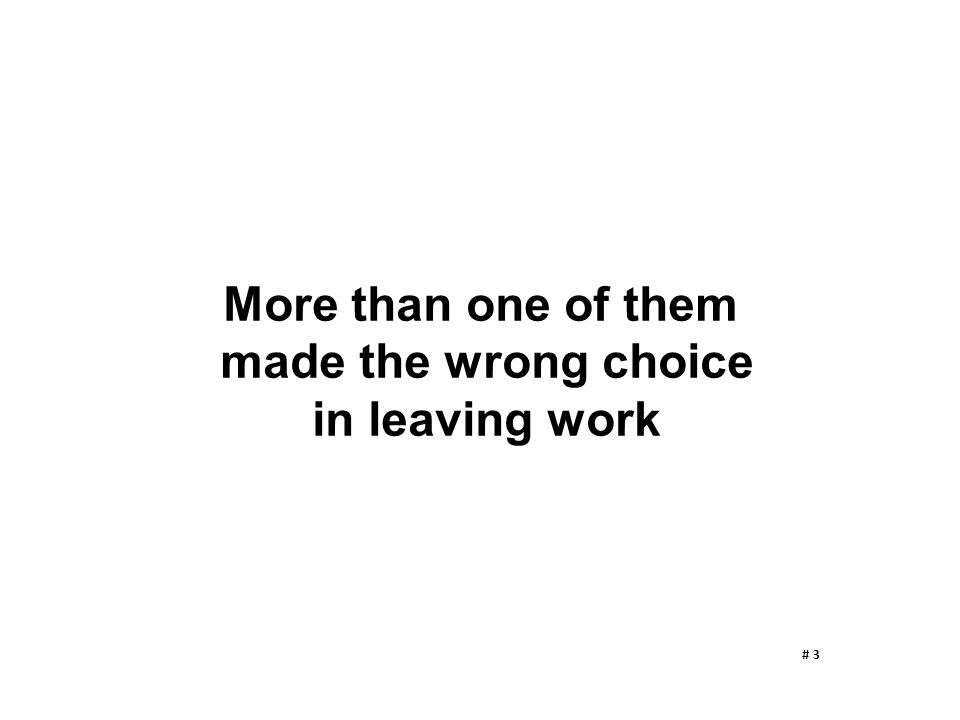 More than one of them made the wrong choice in leaving work # 3