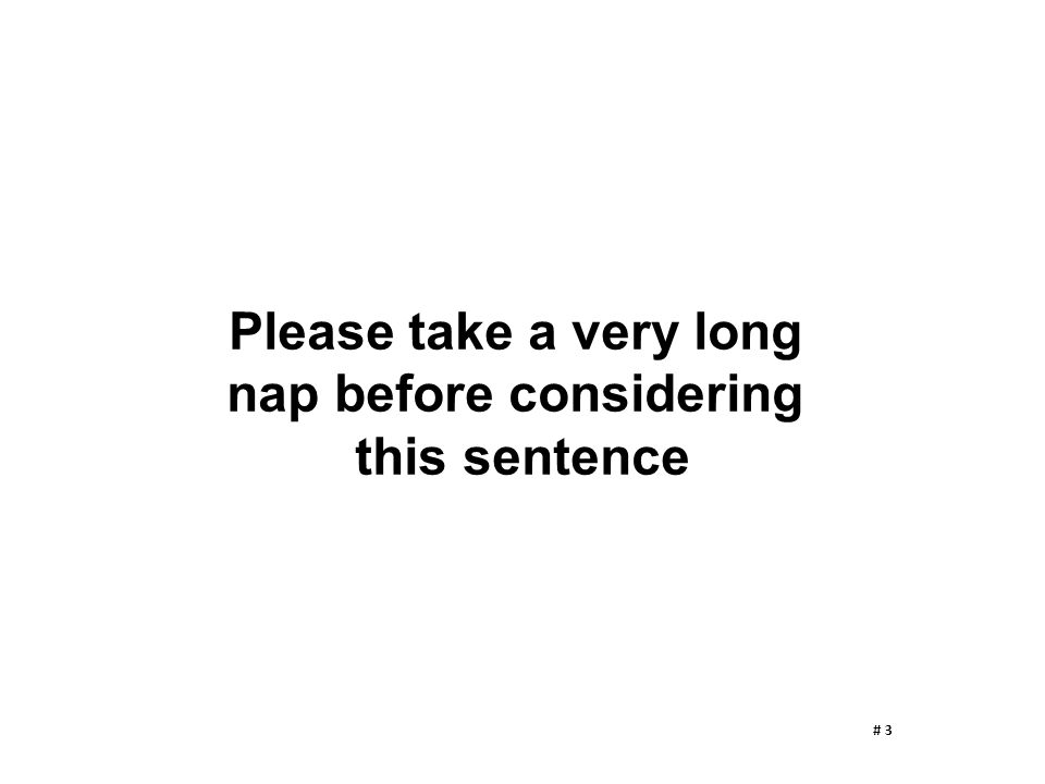 Please take a very long nap before considering this sentence # 3