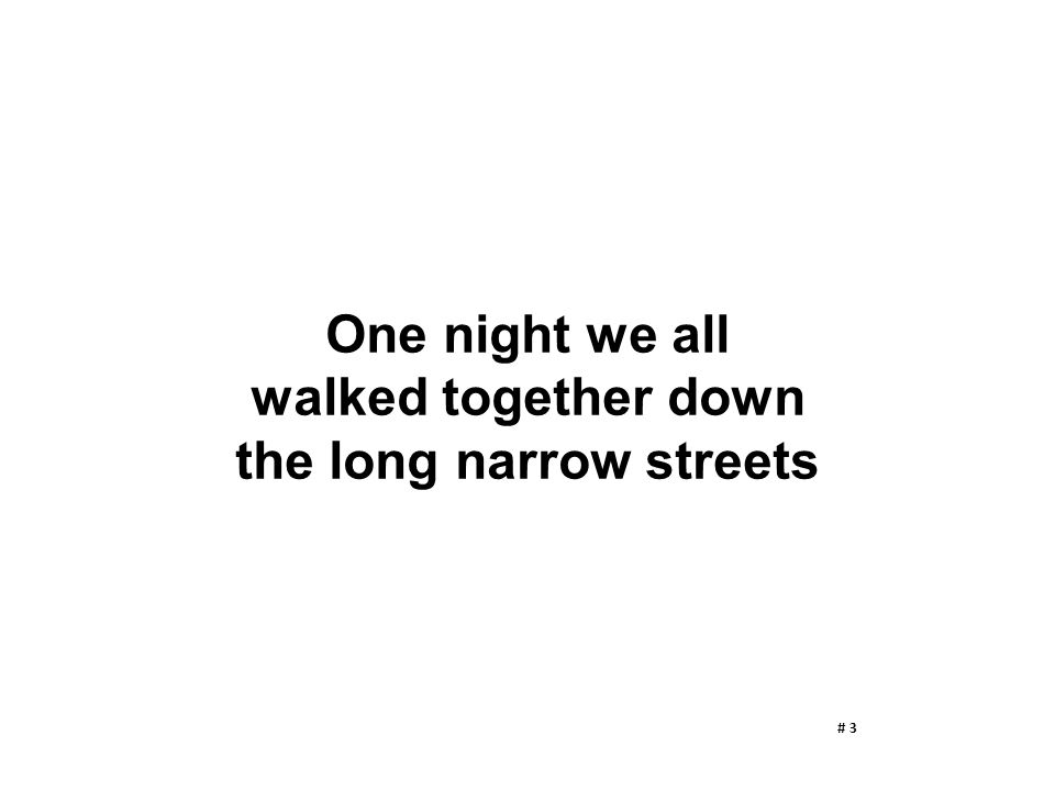 One night we all walked together down the long narrow streets # 3